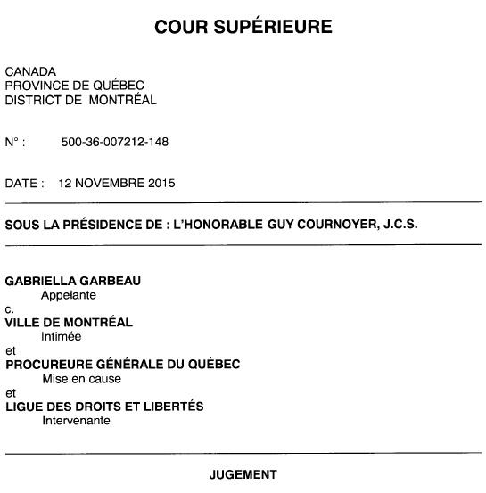 Première page du jugement: COUR SUPÉRIEURE - 12 nov. 2015 -L'honorable Guy Cournoyer - Gabriella Garbeau versus la Ville de Montréal. Participation de la Ligue des droits et libertés et du Procureure du Québec. No. 500-36-007212-148.