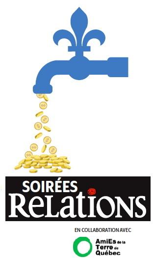 Affichette : dessin simple d'un robinet bleu ciel en forme de Fleur de Lys : il en sort des pièces d'or. - Soirées Relations, en collaboration avec les AmiEs de la Terre de Québec.