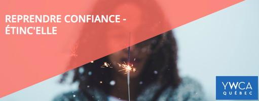 Affichette : une jeune femme à la peau brune tient un mini-bâton enflammé faisant des flamèches. « Reprendre confiance - Étinc'elle » - logo YWCA Québec.