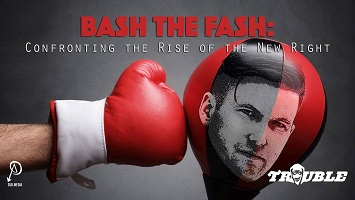 Affichette : gant de boxe frappe un ballon rouge sur lequel est ajouté un visage d'un jeune homme sérieux au regard perçant. Bash The Fash : Confronting the rise of the new right. Logo SubMedia rappelant le symbole de l'anarchisme. Logo de la série Trouble.
