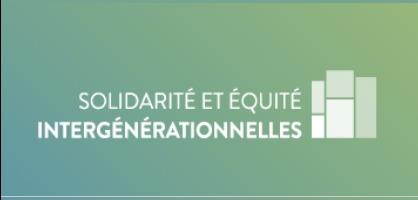 Affichette sur fond couleur turquoise en dégradé : « Solidarité et équité intergénérationnelles ».  Cinq rectangles, inégaux et à la verticale.