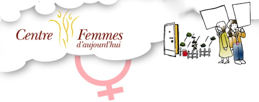 Bannière tirée du site du Centre Femmes d'aujourd'hui : sur fond blanc, avec dessin de nuages : petit dessin de femmes tenant de pancartes blanches ; une porte ouverte ; un jardin. Symbole de la femme en rose pâle.