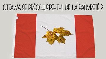 Affichette sur fond d'un drapeau du Canada : une feuille d'érable d'orée pointe vers le bas et est trouée. « Ottawa se préoccupe-t-il de la pauvreté ? »