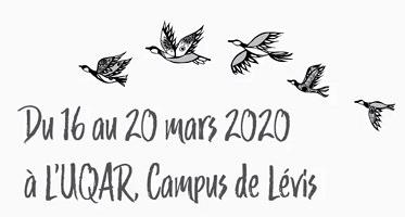 Affiche sur fond blanc : dessin de cinq oiseau volant un derrière l'autre au-dessus de « Du 16 au 20 mars 2020 à l'UQAR Campus de Lévis ».