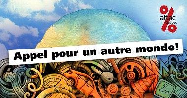 Affichette : dessin coloré de plusieurs rouages et pièces mécaniques, d'horloge, ici et là en tas, mais sous un ciel bleu. « Appel pour un autre monde ! » Logo: attac Québec, soit le signe % rouge.