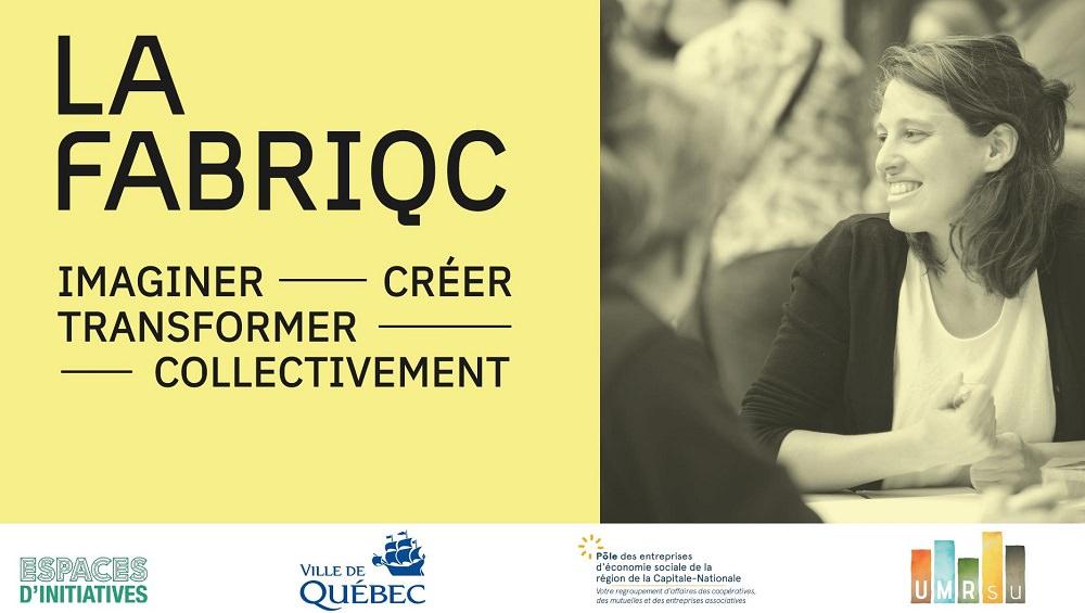 Affichette : photo d'une jeune femme souriante participant à l'activité. Derrière elle, on voit des gens discuter. Carré jaune : « LA FABRIQC : imaginer, créer, transformer, collectivement ». Logo : Espaces d'initiatives, Ville de Québec, Pole d'économie sociale Capitale-Nationale, UMRSU.