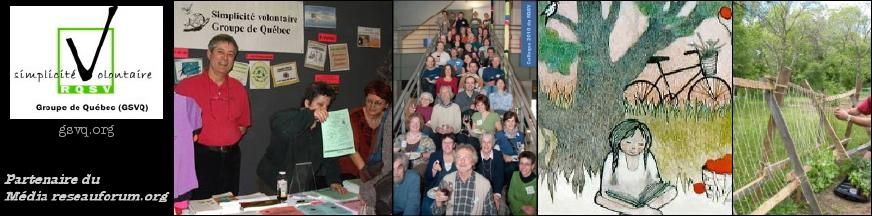 Bannière pour le GSVQ : Groupe de simplicité volontaire de Québec - Partenaire du Média reseauforum.org - Logo et quatre images : 1. Dessin : bonhomme et bonnefemme en blanc dans un verger avec des pommes. 2. Kiosque du GSVQ avec trois personnes. 3. Environ 40 participant-es, dans un escalier, lors du colloque 2010 du RSVQ. 4. Petit jardin dans une belle forêt verte.