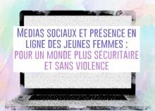 Affiche : écran gris et flou. Affiche blanche par-dessus : médias sociaux et présence en ligne des jeunes femmes. Pour un monde plus sécuritaire et sans violence.
