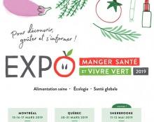 Affichette : dans le mot EXPO, le O est comme une tomate avec deux yeux. Petits dessins de légumes. « Pour découvrir, goûter et s'informer ! Alimentation - Écologie - Santé globale ». Montréal 15-17 mars - Québec 30-31 mars - Sherbooke 11-12 mai 2019.