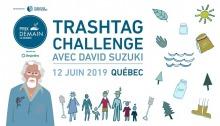 Affiche sur fond blanc : dessin de David Suzuki, de gens se tenant par la main, d'eau, d'objets divers. « Trashtag Challenge avec David Suzuki ». Logo : Prix Demain le Québec