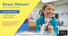Affiche horizontale sur fond jaune serin : une jeune fille manipule un microscope, avec sourire et aire enthousiaste. Son visage a des traits asiatiques. « Erreur Watson ! ». Logo : YWCA Québec. Adresse Internet de la page Centre-Filles.